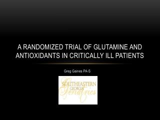 A randomized trial of glutamine and antioxidants in critically ill patients