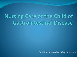 Nursing Care of the Child of  Gastrointestinal Disease