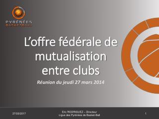 L�offre f�d�rale de mutualisation entre clubs