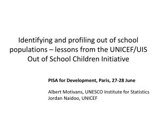 PISA for Development, Paris, 27-28 June Albert Motivans, UNESCO Institute for Statistics