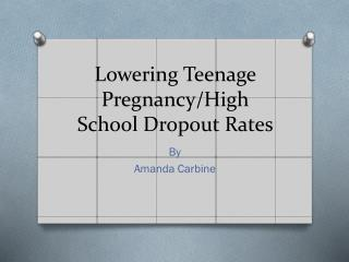 Lowering Teenage Pregnancy/High School Dropout Rates