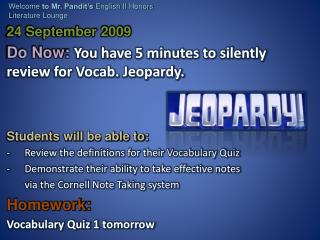 24 September 2009  Do Now:  You have 5 minutes to silently review for Vocab. Jeopardy.