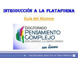INTRODUCCIÓN A LA PLATAFORMA Guía del Alumno