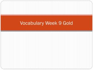 Vocabulary Week 9 Gold