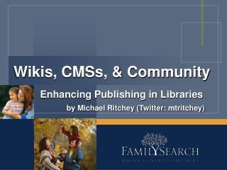 Wikis, CMSs, & Community