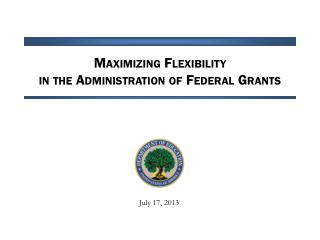Maximizing Flexibility  in the Administration of Federal Grants