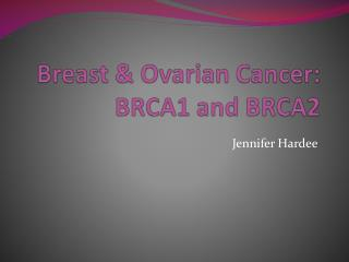 Breast & Ovarian Cancer: BRCA1 and BRCA2