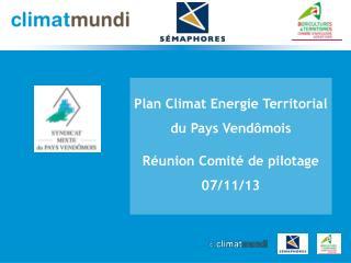 Plan Climat Energie Territorial du Pays Vendômois Réunion Comité de pilotage 07/11/13