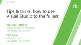 TOOL-830T: Tips  tricks: how to use Visual Studio to the fullest