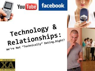 "Technology & Relationships:   We're Not ""Technically"" Dating…Right?"