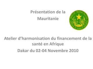 Présentation de la  Mauritanie Atelier d'harmonisation du financement de la santé en Afrique