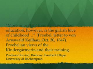 Professor Kevin J, Brehony, Froebel College, University of Roehampton
