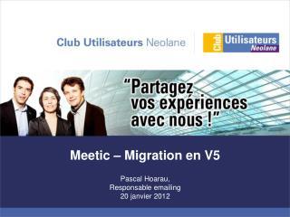 Meetic  – Migration en V5 Pascal Hoarau,  Responsable emailing 20 janvier 2012