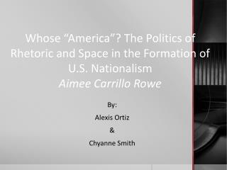 By:  Alexis Ortiz & Chyanne Smith