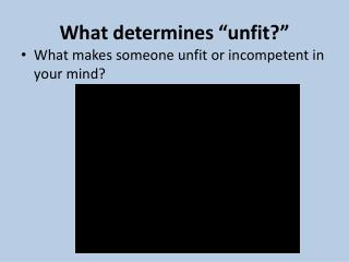 """What determines """"unfit ?"""""""