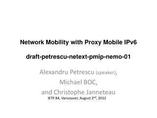 Network  Mobility with  Proxy Mobile IPv6 draft - petrescu - netext - pmip - nemo -01