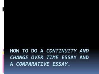 How to do a  continuity and change over time  essay and A  Comparative Essay .
