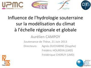 Aurélien CAMPOY Soutenance de Thèse, 21 Juin 2013 Directeurs:Agnès DUCHARNE (Sisyphe)