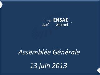 Assemblée Générale 13  juin  2013