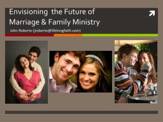 Envisioning  the Future of  Marriage & Family Ministry