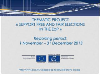 THEMATIC  PROJECT « SUPPORT FREE AND FAIR ELECTIONS IN THE  EaP  » Reporting period :