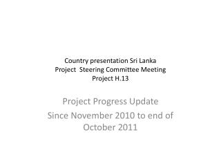 Country presentation Sri Lanka Project  Steering Committee Meeting Project H.13