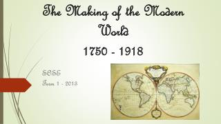 The Making of the Modern  World 1750 - 1918