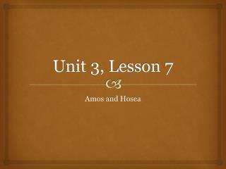 Unit 3,  Lesson 7
