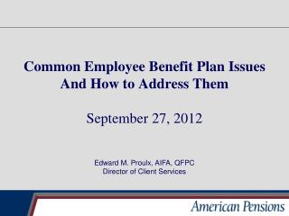 Common Employee Benefit Plan Issues And How to Address Them September 27, 2012