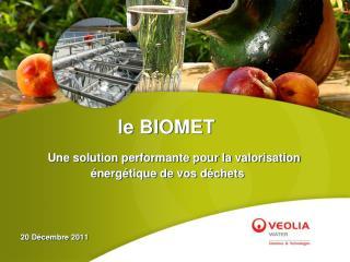 le BIOMET Une  solution  performante  pour la  valorisation énergétique  de  vos déchets