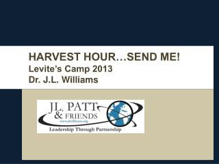 HARVEST HOUR…SEND ME! Levite's Camp 2013 Dr. J.L. Williams