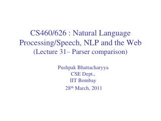 CS460/626 : Natural Language  Processing/Speech, NLP and the Web (Lecture  31– Parser comparison)