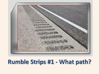 Rumble Strips #1 - What path?