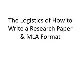 The Logistics of How to Write a Research Paper & MLA Format