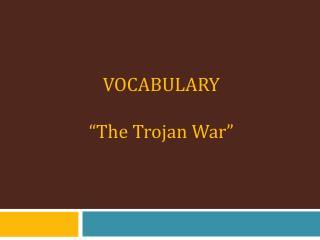 "VOCABULARY ""The  T rojan  W ar"""