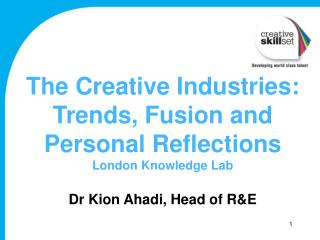 The Creative Industries: Trends, Fusion and Personal  R eflections London Knowledge Lab