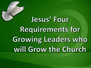 Jesus' Four Requirements for Growing Leaders who will Grow the Church