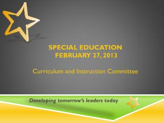 SPECIAL EDUCATION  FEBRUARY 27, 2013 Curriculum and Instruction Committee