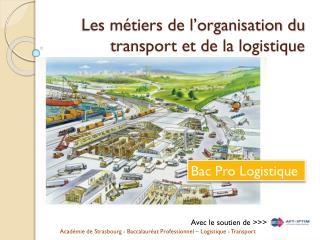 Les m�tiers de l�organisation du  transport et de la logistique