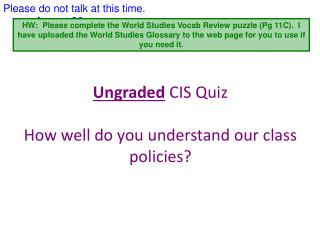 Ungraded  CIS Quiz How well do you understand our class policies?