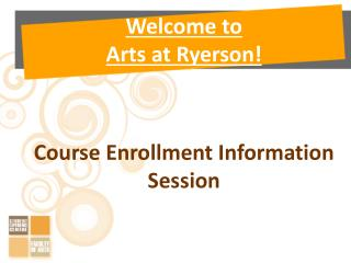 Welcome to  Arts at Ryerson! Course Enrollment Information Session