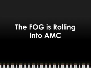 The FOG is Rolling  into AMC