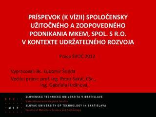 Práca ŠVOČ 2012 Vypracoval:  Bc.  Ľubomír  Šmida