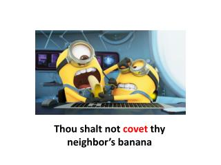Thou  shalt  not  covet  thy neighbor's banana
