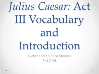 Julius Caesar:  Act III Vocabulary and Introduction