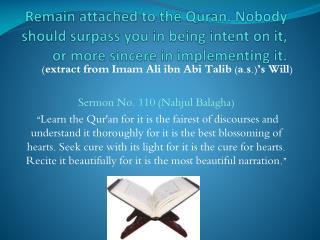 (extract from Imam Ali  ibn Abi Talib  ( a.s .)'s Will) Sermon No. 110 ( Nahjul Balagha )