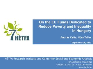 On the EU Funds Dedicated to Reduce Poverty and Inequality in Hungary András Csite, Nóra Teller