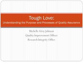 Tough Love:  Understanding the Purpose and Processes of Quality Assurance