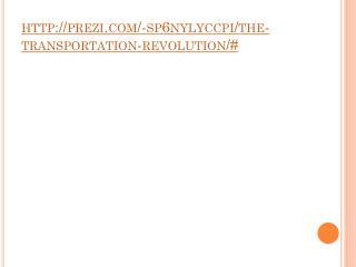 http://prezi.com/-sp6nylyccpi/the-transportation-revolution /#