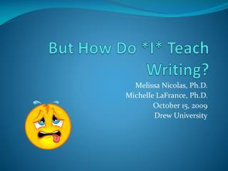 But How Do  *I* Teach Writing?